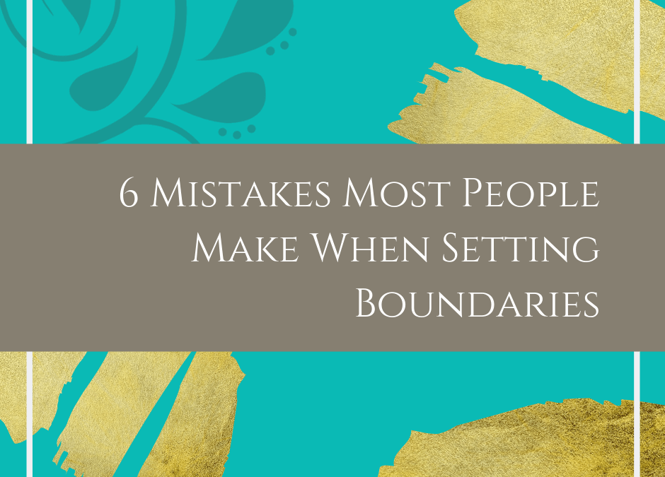6 Mistakes Most People Make When Setting Boundaries
