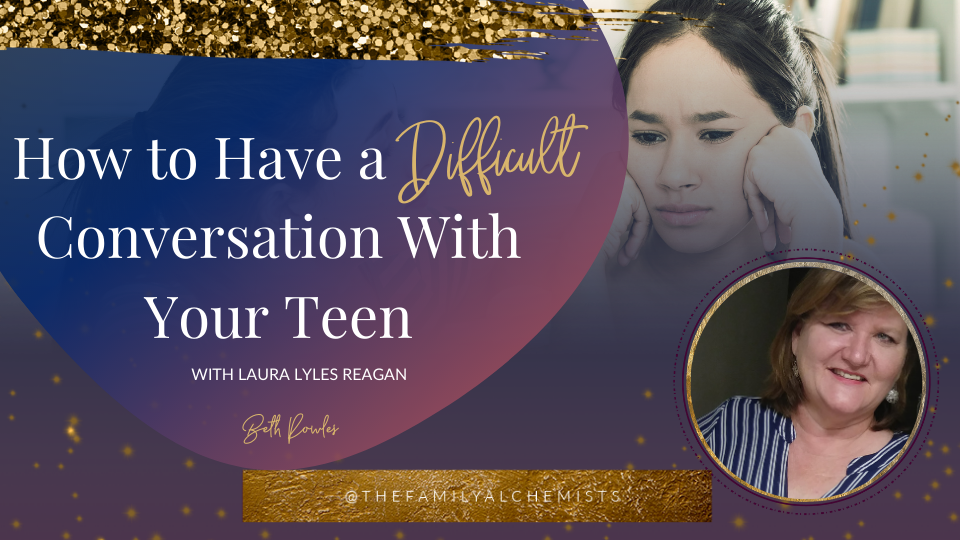 How to Have a Difficult Conversation With Your Teen with Guest Parenting Coach Laura Lyles Reagan